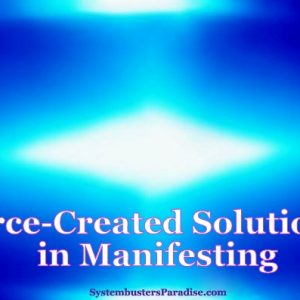 Source-Created Solutions℠ in Manifesting